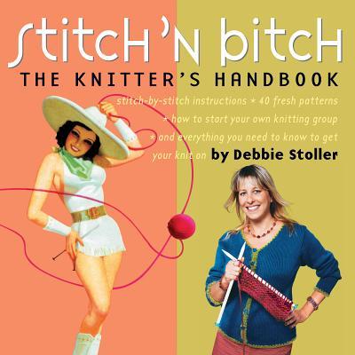 Stitch 'n Bitch: The Knitter's Handbook, Stoller, Debbie
