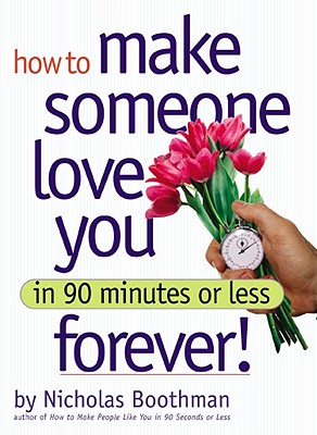 How to Make Someone Love You Forever in 90 Minutes or Less, Boothman, Nicholas