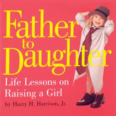Image for Father to Daughter: Life Lessons on Raising a Girl