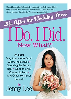 I Do. I Did. Now What?!: Life After the Wedding Dress, Lee, Jenny