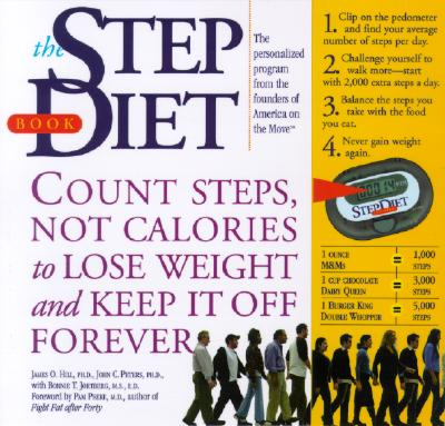 Step Diet Book : Count Steps, Not Calories, To Lose Weight and Keep It Off Forever, JAMES O. HILL, JOHN C. PETERS, BONNIE T. JORTBERG, PAMELA M. PEEKE