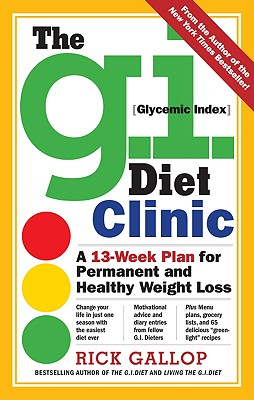 The G.I. Diet Clinic: A 13-week Plan for Permanent and Healthy Weight Loss, Gallop, Rick