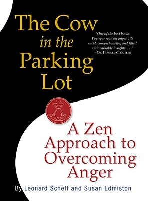 The Cow in the Parking Lot: A Zen Approach to Overcoming Anger, Edmiston, Susan; Scheff, Leonard
