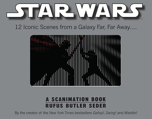 Star Wars: A Scanimation Book: Iconic Scenes from a Galaxy Far, Far Away..., Rufus Butler Seder