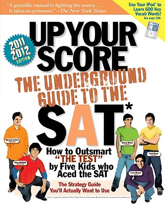 Image for Up Your Score (2011-2012 edition): The Underground Guide to the SAT