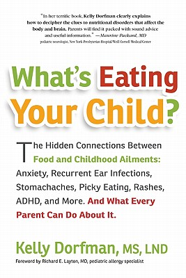 What's Eating Your Child?: The Hidden Connection Between Food and Childhood Ailments, Dorfman, Kelly