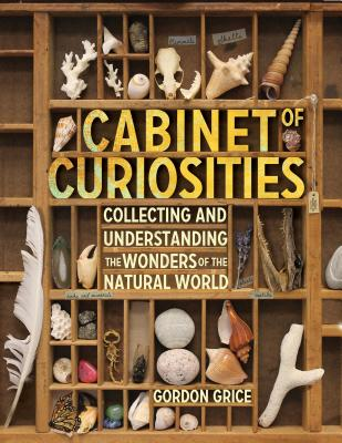 Image for CABINET OF CURIOSITIES Collecting and Understanding the Wonders of the Natural World