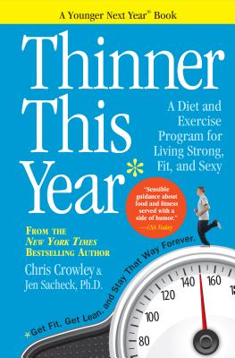 Thinner This Year: A Younger Next Year Book, Chris Crowley, Jennifer Sacheck