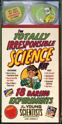 Image for The Totally Irresponsible Science Kit: 18 Daring Experiments for Young Scientists