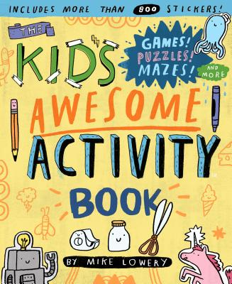 KID'S AWESOME ACTIVITY BOOK: GAMES! PUZZLES! MAZES! AND MORE!, LOWERY, MIKE