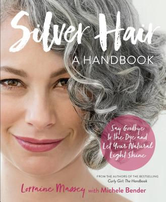 Image for Silver Hair: Say Goodbye to the Dye and Let Your Natural Light Shine: A Handbook