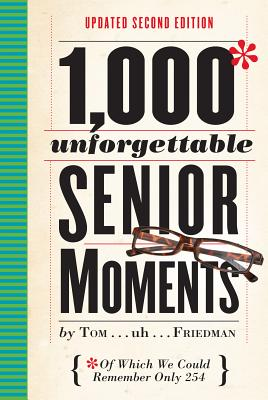 Image for 1,000 Unforgettable Senior Moments: Of Which We Could Remember Only 254