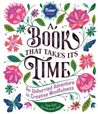 Image for A Book That Takes Its Time: An Unhurried Adventure in Creative Mindfulness (Flow)