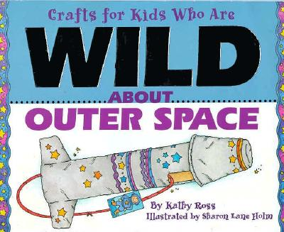 Image for Crafts for Kids Who Are WILD About Outer Space
