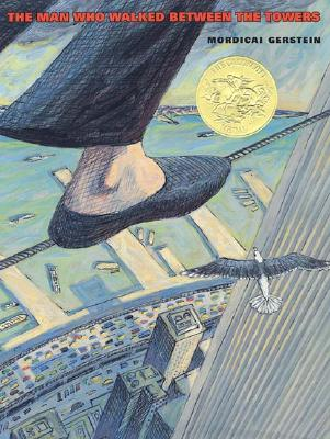 The Man Who Walked Between the Towers (Caldecott Medal Book), Mordicai Gerstein