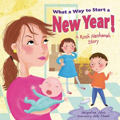 What a Way to Start a New Year!: A Rosh Hashanah Story, Jacqueline Jules