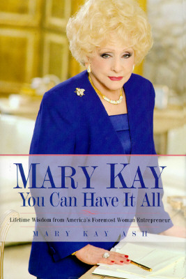 Image for Mary Kay: You Can Have It All: Lifetime Wisdom from America's Foremost Woman Entrepreneur Ash, Mary Kay