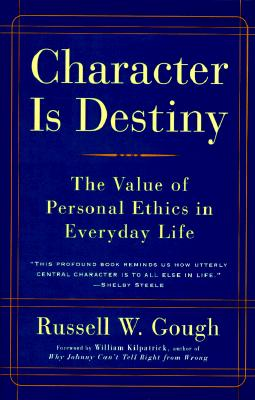 Image for Character Is Destiny: The Value of Personal Ethics in Everyday Life