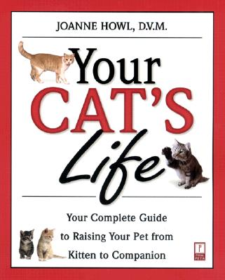 Image for YOUR CAT'S LIFE YOUR COMPLETE GUIDE TO RAISING YOUR PET FROM KITTEN TO COMPANION