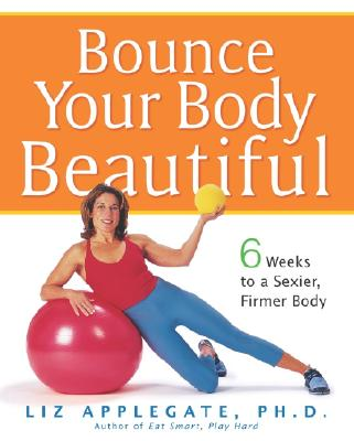 Image for Bounce Your Body Beautiful: 6 Weeks to a Sexier, Firmer Body