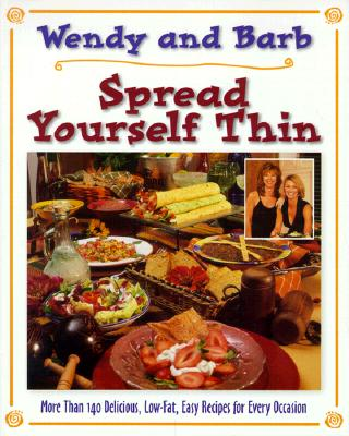 Image for Spread Yourself Thin: More Than 140 Delicious, Low-Fat, Easy Recipes for Every Occasion