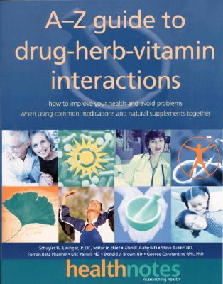 Image for The A-Z Guide to Drug-Herb-Vitamin Interactions: How to Improve Your Health and Avoid Problems When Using Common Medications and Natural Supplements Together