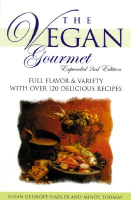The Vegan Gourmet, Expanded 2nd Edition : Full Flavor & Variety With over 120 Delicious Recipes, Geiskopf-Hadler, Susann; Toomay, Mindy
