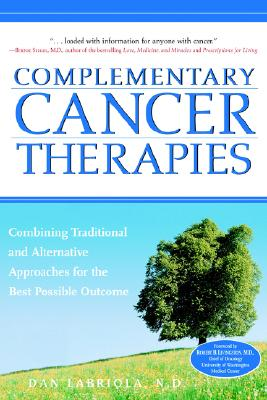 Complementary Cancer Therapies: Combining Traditional and Alternative Approaches for the Best Possible Outcome, Dan Labriola