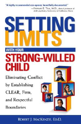 Setting Limits With Your Strong-Willed Child : Eliminating Conflict by Establishing Clear, Firm, and Respectful Boundaries, ROBERT J. MAC KENZIE