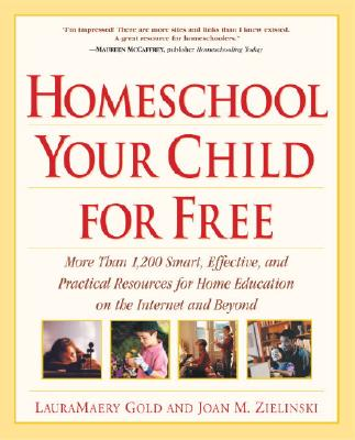 Image for Homeschool Your Child for Free: More Than 1,200 Smart, Effective, and Practical Resources for Home Education on the Internet and Beyond