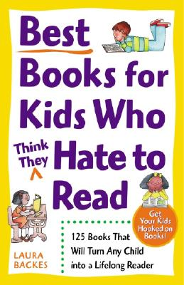 Image for Best Books for Kids Who (Think They) Hate to Read: 125 Books That Will Turn Any Child into a Lifelong Reader