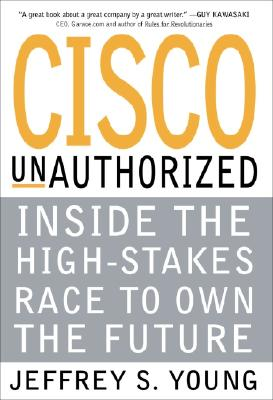 Image for Cisco Unauthorized : Inside the High-Stakes Race to Own the Future