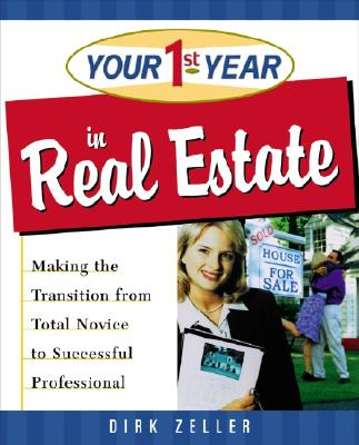 Image for Your First Year in Real Estate: Making the Transition from Total Novice to Successful Professional
