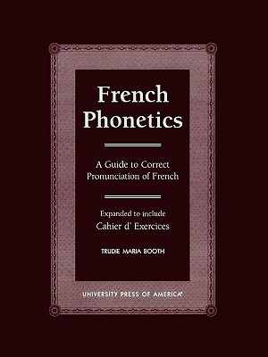 French Phonetics: A Guide to Correct Pronunciation of French and Cahier d'Exercises, Booth, Trudie Maria