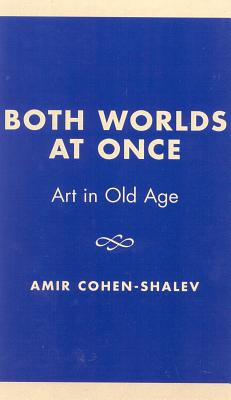 Image for Both Worlds at Once: Art in Old Age