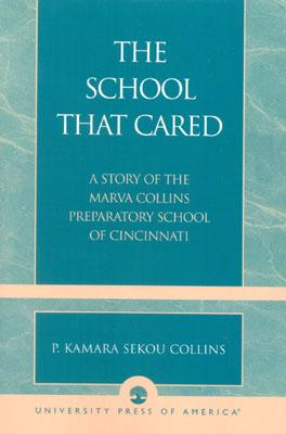 Image for The School that Cared: A Story of the Marva Collins Preparatory School of Cincinnati