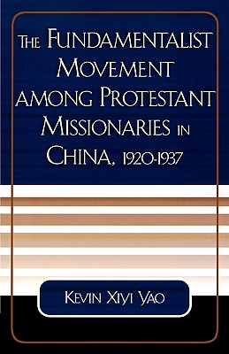 The Fundamentalist Movement among Protestant Missionaries in China,  1920-1937 (American Society of Missiology Dissertation Series), Yao, Kevin Xiyi