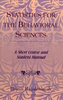 Statistics for the Behavioral Sciences: A Short Course and Student Manual, Raudenbush, Bryan