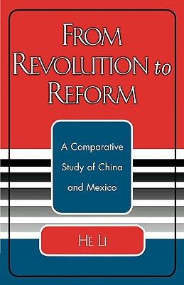 From Revolution to Reform: A Comparative Study of China and Mexico, Li, He