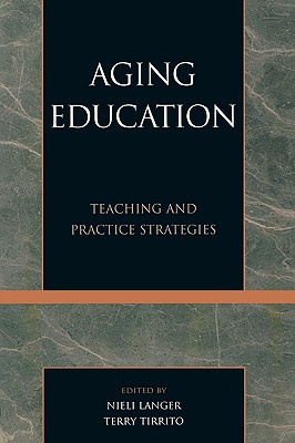 Aging Education: Teaching and Practice Strategies, Nieli Tirrito,  Terry Langer