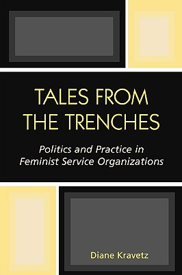 Tales from the Trenches: Politics and Practice in Feminist Service Organizations, Kravetz, Diane