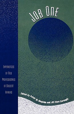 Job One: Experiences of New Professionals in Student Affairs (American College Personnel Association Series), Peter M. Magolda;  Jill Ellen Carnaghi