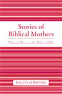 Stories of Biblical Mothers: Maternal Power in the Hebrew Bible, Bronner, Leila Leah