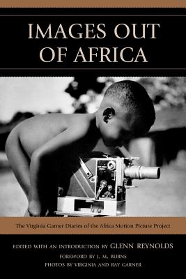 Image for Images Out of Africa: The Virginia Garner Diaries of the Africa Motion Picture Project