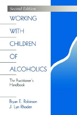 Working with Children of Alcoholics: The Practitioner?s Handbook (Science; 976), Robinson, Bryan E.; Rhoden, J. Lyn