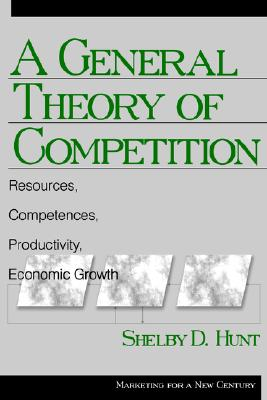 Image for A General Theory of Competition: Resources, Competences, Productivity, Economic Growth (Marketing for a New Century)