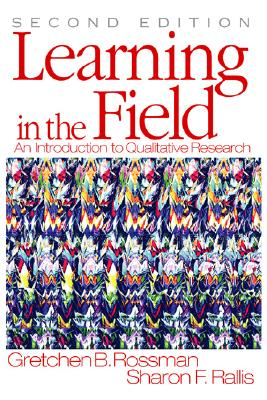 Learning in the Field: An Introduction to Qualitative  Research, Gretchen B. Rossman, Sharon F. Rallis