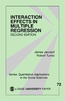 Interaction Effects in Multiple Regression (Quantitative Applications in the Social Sciences), Jaccard, Jim; Turrisi, Robert