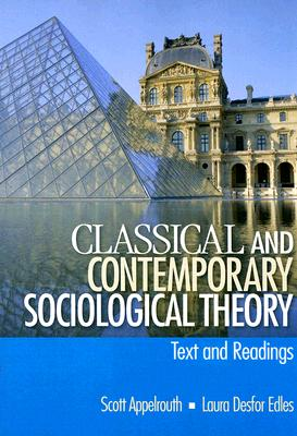Classical and Contemporary Sociological Theory: Text and Readings, Appelrouth, Scott A.; Edles, Laura D. (Desfor)