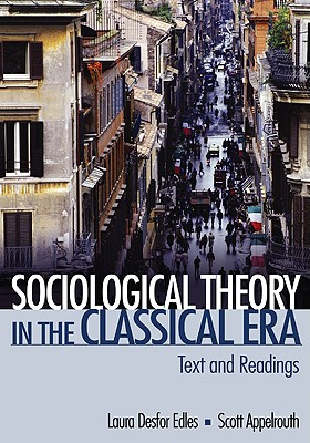 Sociological Theory in the Classical Era: Text and Readings, Edles, Laura D.; Appelrouth, Scott